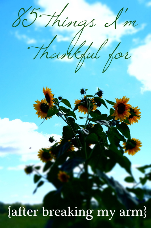 85 things i am thankful for {after breaking my arm}