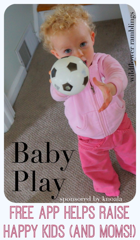 BABY PLAY {KNOALA FREE APP HELPS RAISE HAPPY KIDS} - wildflower ramblings