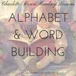 Charlotte Mason Reading Lessons: The Alphabet & Building Words