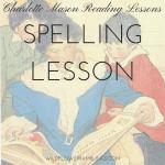 Charlotte Mason Reading Lesson: Spelling Lesson